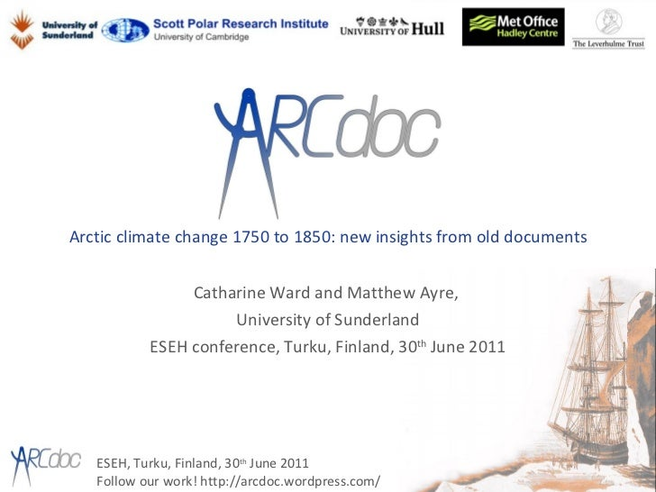 Arctic climate change 1750 to 1850: new insights from old documents Catharine Ward and Matthew Ayre,  University of Sunder...