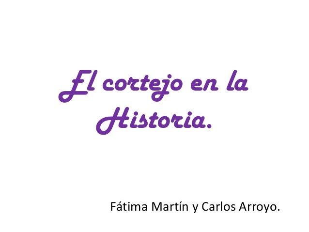 El cortejo en la  Historia.    Fátima Martín y Carlos Arroyo.