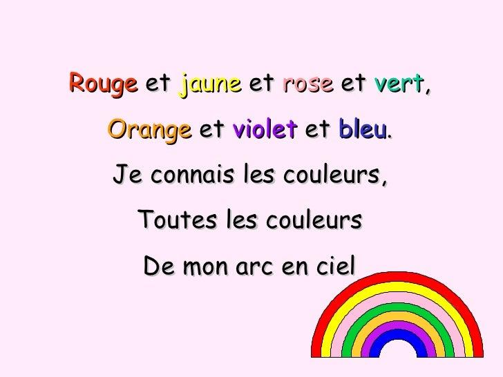 Rouge  et  jaune  et  rose  et  vert , Orange  et  violet  et  bleu . Je connais les couleurs, Toutes les couleurs De mon ...
