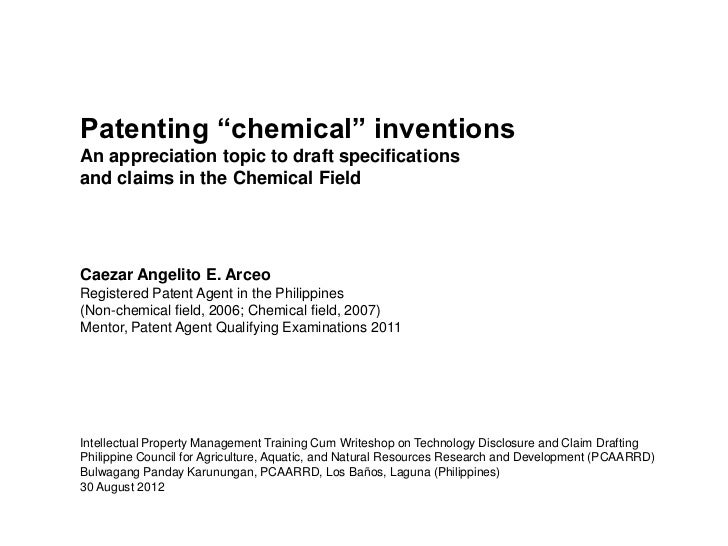 "Patenting ""chemical"" inventionsAn appreciation topic to draft specificationsand claims in the Chemical FieldCaezar Angelit..."