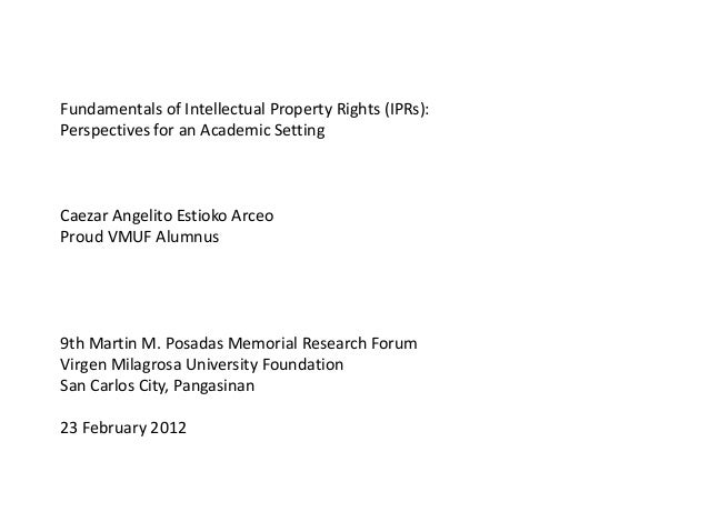 Fundamentals of Intellectual Property Rights (IPRs):Perspectives for an Academic SettingCaezar Angelito Estioko ArceoProud...