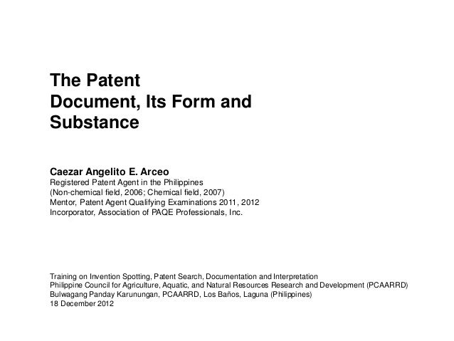 The PatentDocument, Its Form andSubstanceCaezar Angelito E. ArceoRegistered Patent Agent in the Philippines(Non-chemical f...