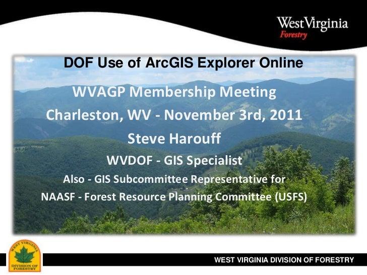 DOF Use of ArcGIS Explorer Online   WVAGP Membership MeetingCharleston, WV - November 3rd, 2011            Steve Harouff  ...
