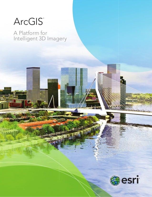 ArcGIS A Platform for Intelligent 3D Imagery ®