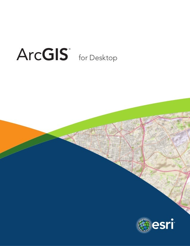 ArcGIS®  for Desktop