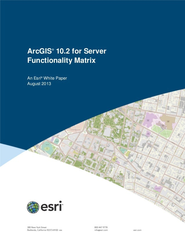 ArcGIS® 10.2 for Server Functionality Matrix An Esri® White Paper August 2013