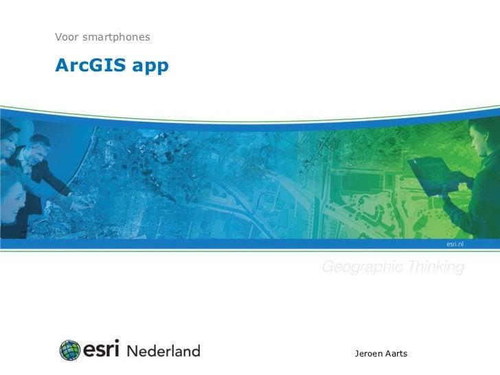 ArcGISapp<br />Voor smartphones<br />Jeroen Aarts<br />