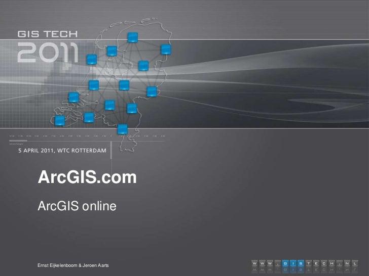 ArcGIS.com<br />ArcGIS online<br />Ernst Eijkelenboom & Jeroen Aarts<br />