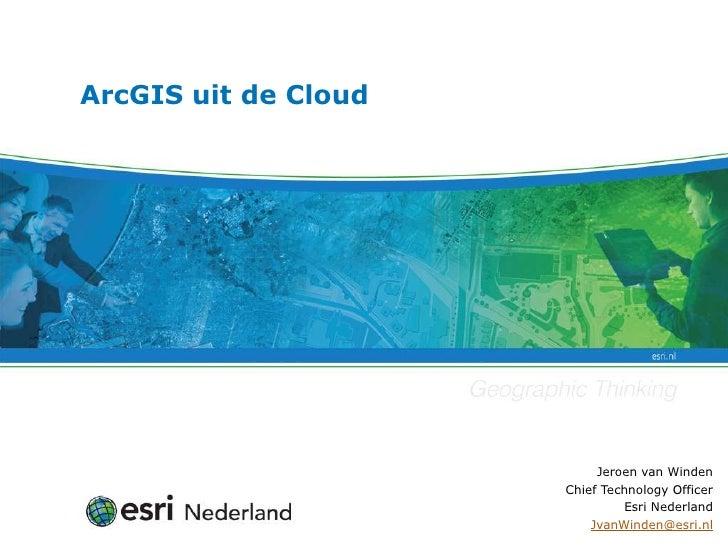 ArcGIS uit de Cloud                           Jeroen van Winden                      Chief Technology Officer             ...