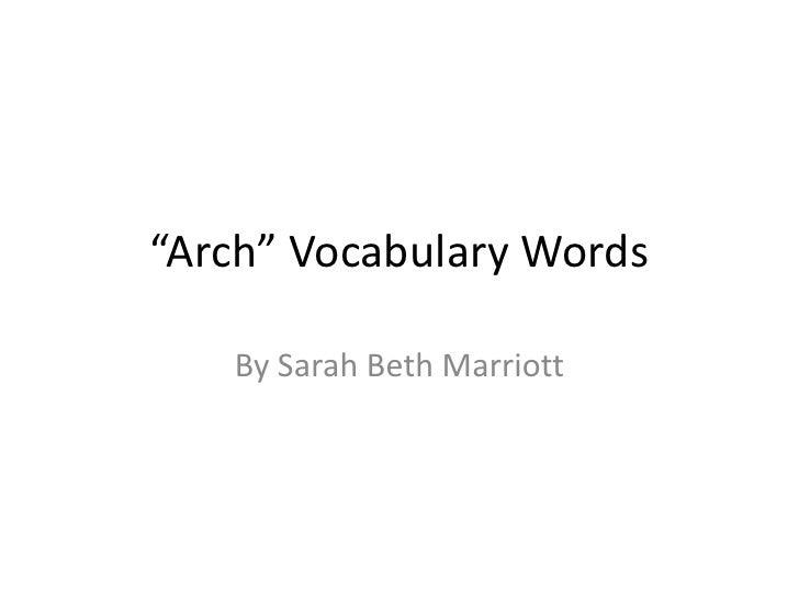 """Arch"" Vocabulary Words<br />By Sarah Beth Marriott<br />"