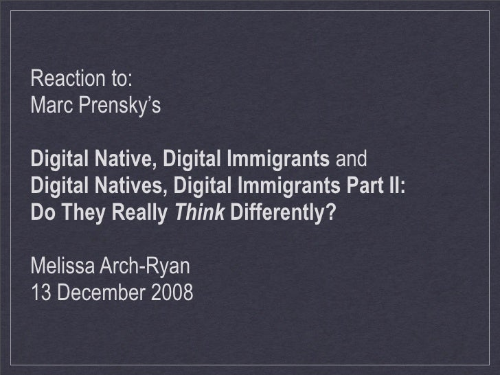 Reaction to: Marc Prensky's  Digital Native, Digital Immigrants and Digital Natives, Digital Immigrants Part II: Do They R...
