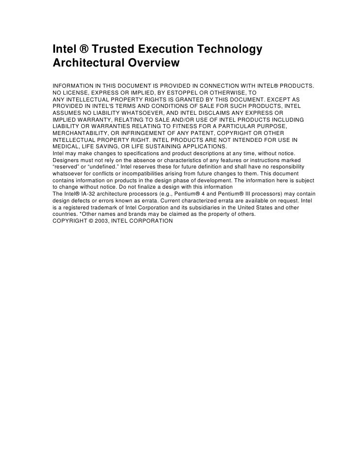 Intel ® Trusted Execution Technology Architectural Overview INFORMATION IN THIS DOCUMENT IS PROVIDED IN CONNECTION WITH IN...