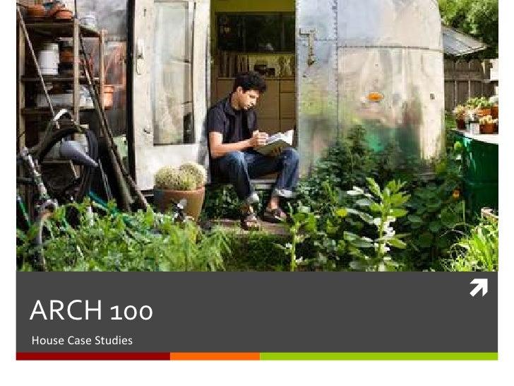 ARCH 100House Case Studies