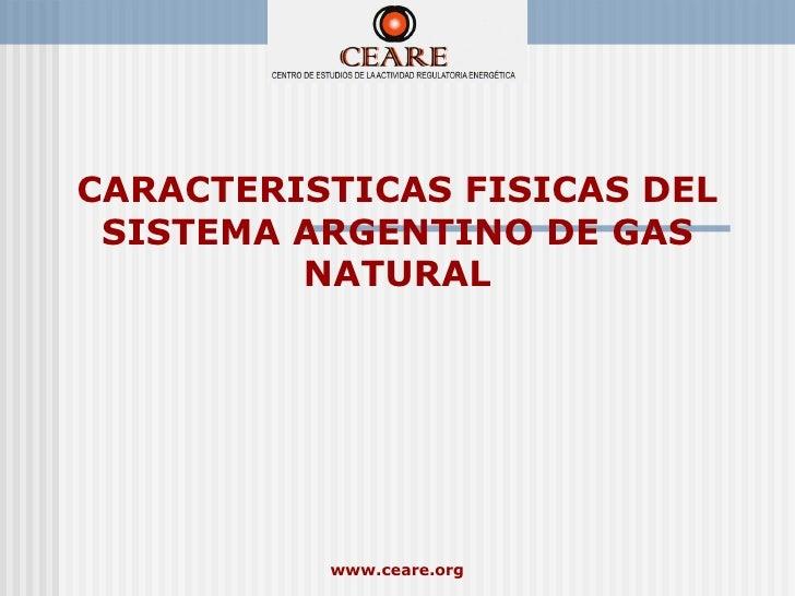 CARACTERISTICAS FISICAS DEL SISTEMA ARGENTINO DE GAS         NATURAL          www.ceare.org