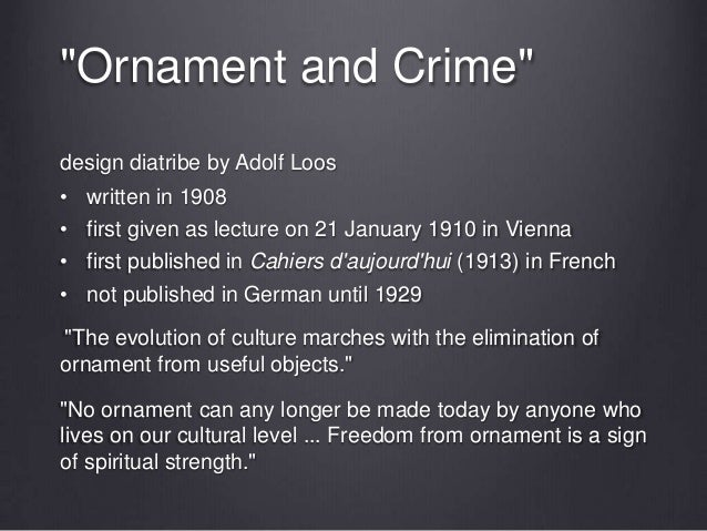 """ornament and crime selected essays adolf loos Ornaments and their """"appropriateness"""" from fashion and design to architecture adolf loos, who led the fight against ornament in the early 20th century, based his critique on an assumption of relation between ornamentation and durability that in ornament and crime: selected essays riverside, ca."""
