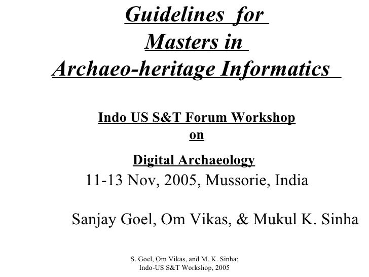 Guidelines  for  Masters in  Archaeo-heritage Informatics  Indo US S&T Forum Workshop on Digital Archaeology   11-13 Nov, ...