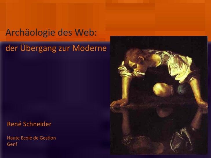 der Übergang zur Moderne René Schneider Haute Ecole de Gestion  Genf Archäologie des Web: