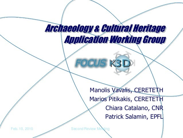 Feb. 10, 2010 Second Review Meeting Archaeology & Cultural Heritage Application Working Group Manolis Vavalis, CERETETH Ma...