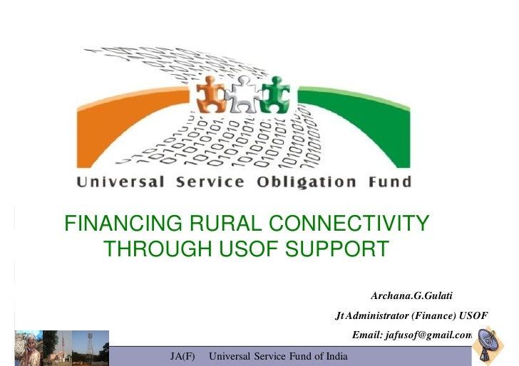 FINANCING RURAL CONNECTIVITY    THROUGH USOF SUPPORT                                                      Archana.G.Gulati...