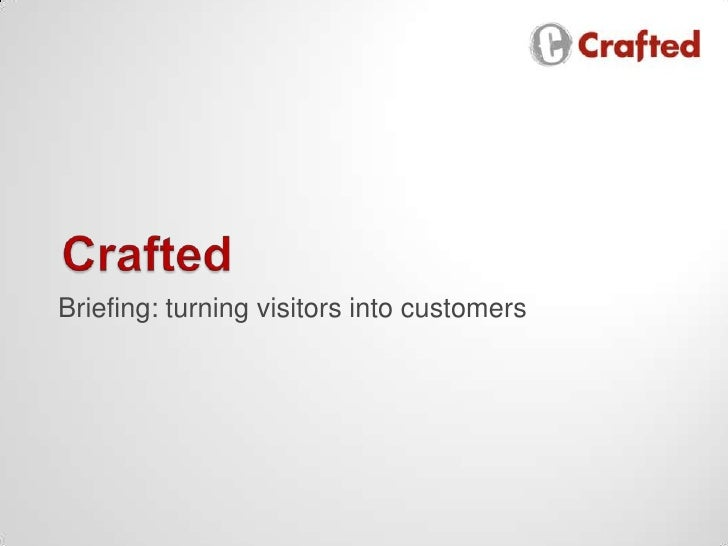 Crafted<br />Briefing: turning visitors into customers<br />