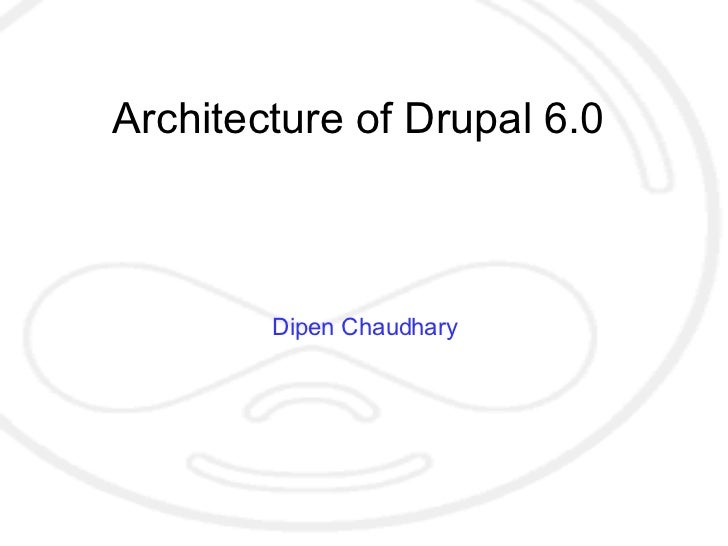 Architecture of Drupal 6.0 Dipen Chaudhary