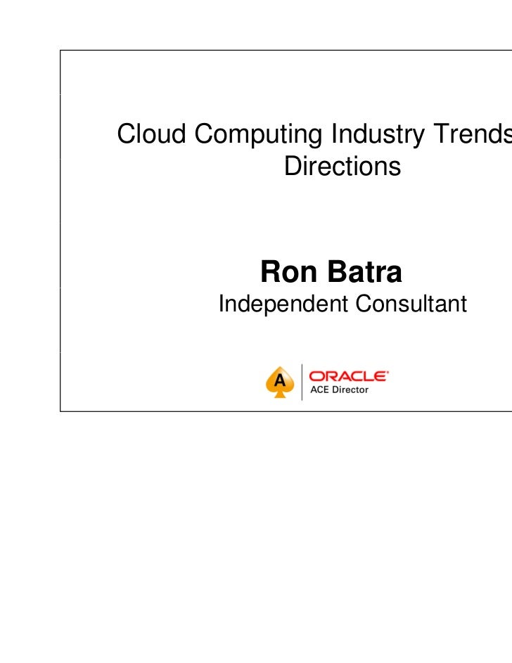 Cloud Computing Industry Trends and           Directions           Di ti           Ron Batra       Independent Consultant