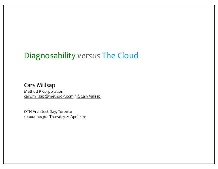 Diagnosability versus The CloudCary MillsapMethod R Corporationcary.millsap@method-‐r.com / @CaryMillsapO...