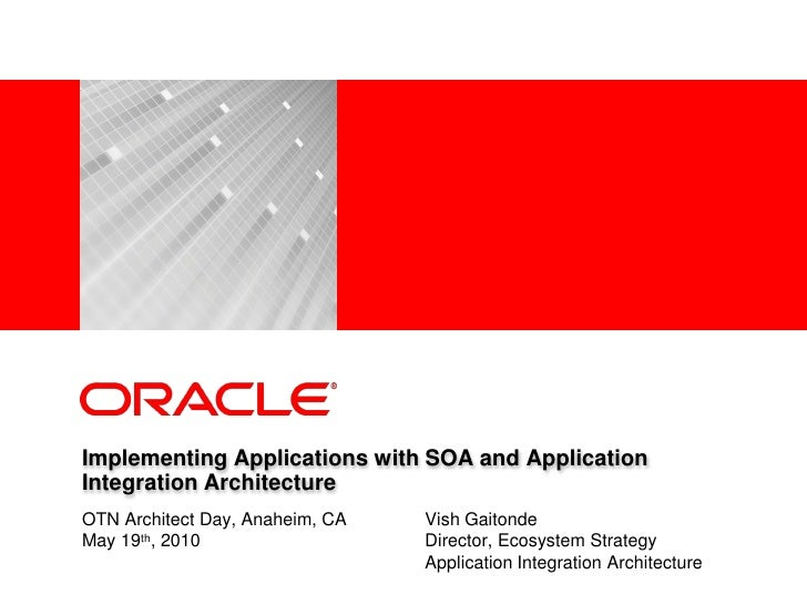 <Insert Picture Here>     Implementing Applications with SOA and Application Integration Architecture OTN Architect Day, A...