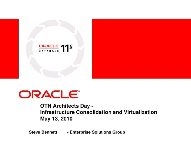 <Insert Picture Here>          OTN Architects Day -      Infrastructure Consolidation and Virtualization      May 13, 2010...