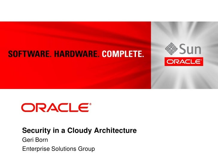 Security in a Cloudy Architecture Geri Born Enterprise Solutions Group