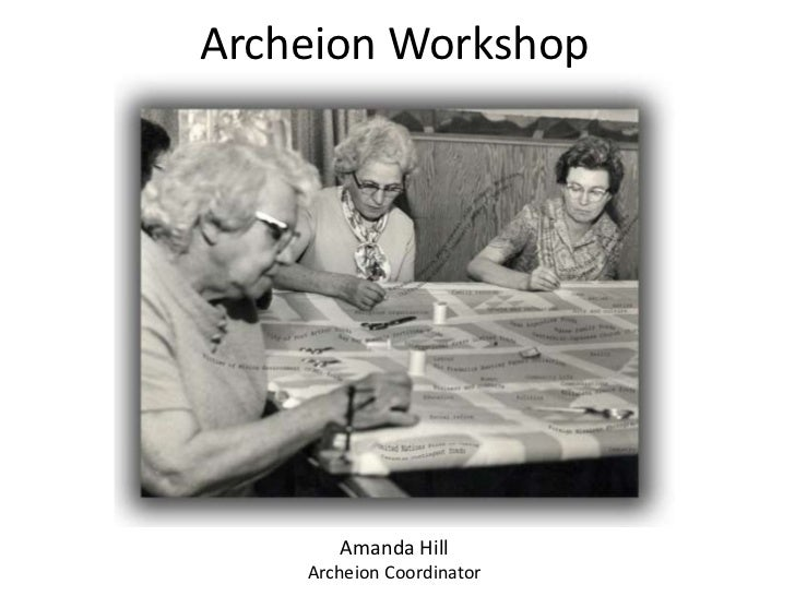 Archeion Workshop       Amanda Hill    Archeion Coordinator