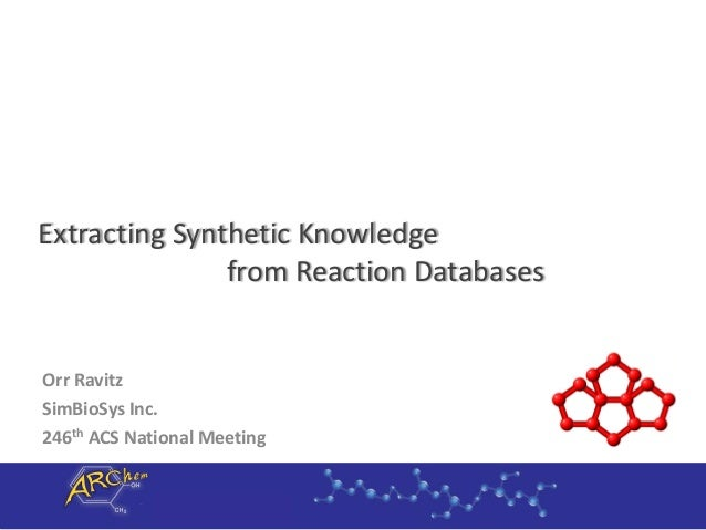 from Reaction Databases Orr Ravitz SimBioSys Inc. 246th ACS National Meeting Extracting Synthetic Knowledge