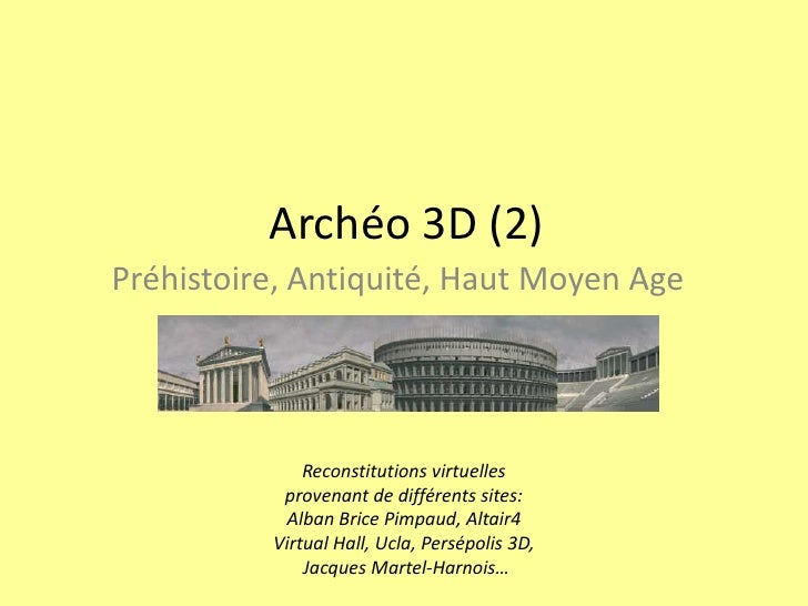 Archéo 3D (2)<br />Préhistoire, Antiquité, Haut Moyen Age<br />Reconstitutions virtuelles<br />provenant de différents sit...