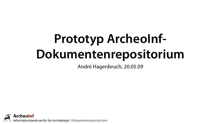 Prototyp ArcheoInf- Dokumentenrepositorium       André Hagenbruch, 20.05.09