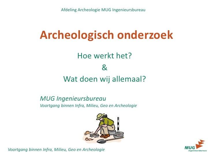 Afdeling Archeologie MUG Ingenieursbureau                Archeologisch onderzoek                               Hoe werkt h...