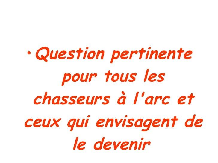 <ul><li>Question pertinente pour tous les chasseurs à l'arc et ceux qui envisagent de le devenir   </li></ul>