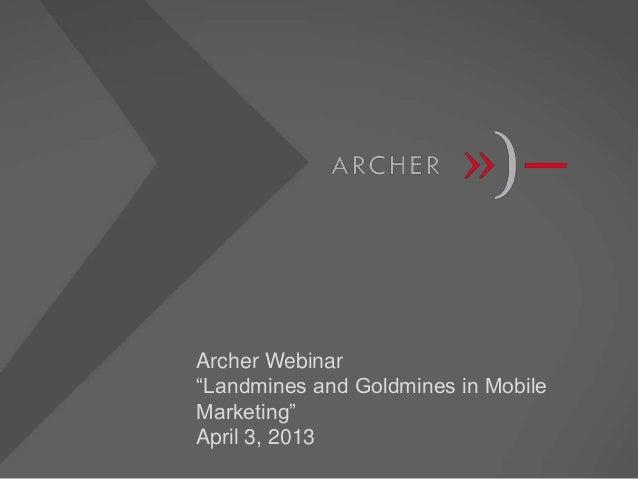 "Archer Webinar""Landmines and Goldmines in MobileMarketing""April 3, 2013"
