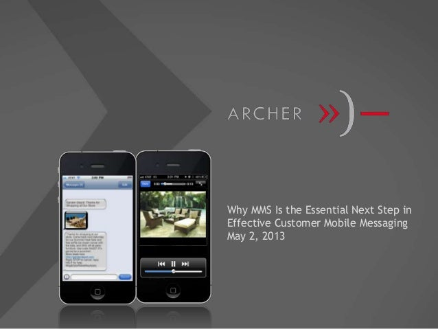 Why MMS Is the Essential Next Step inEffective Customer Mobile MessagingMay 2, 2013