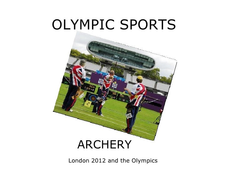 OLYMPIC SPORTS   ARCHERY London 2012 and the Olympics
