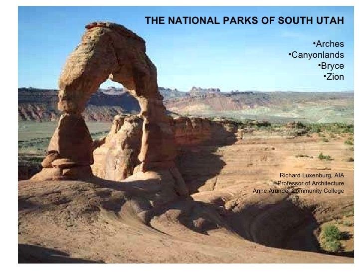 <ul><li>THE NATIONAL PARKS OF SOUTH UTAH </li></ul><ul><li>Arches </li></ul><ul><li>Canyonlands </li></ul><ul><li>Bryce </...