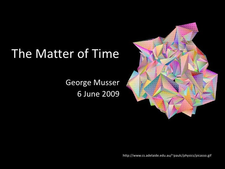The Matter of Time          George Musser            6 June 2009                              http://www.cs.adelaide.edu.a...