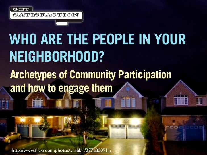 WHO ARE THE PEOPLE IN YOUR NEIGHBORHOOD? Archetypes of Community Participation and how to engage them     http://www.flickr...
