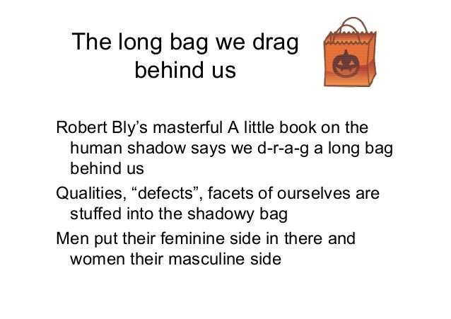 the long bag we drag behind us robert bly College 101: a first year reader / edition 2 available in paperback  robert bly: the long bag we drag behind us, 43 john w white: what is meditation, 44.