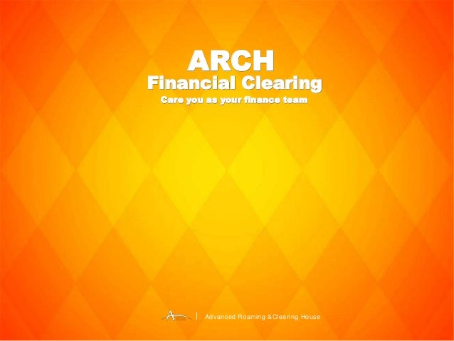 ARCHARCH Financial ClearingFinancial Clearing Advanced Roaming &Clearing House Care you as your finance teamCare you as yo...