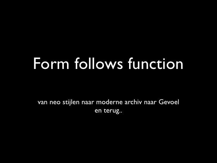 Form follows functionvan neo stijlen naar moderne archiv naar Gevoel                    en terug..