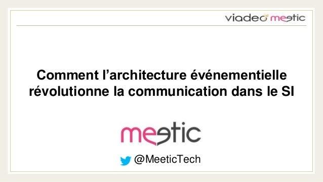 Comment l'architecture événementielle  révolutionne la communication dans le SI  @MeeticTech