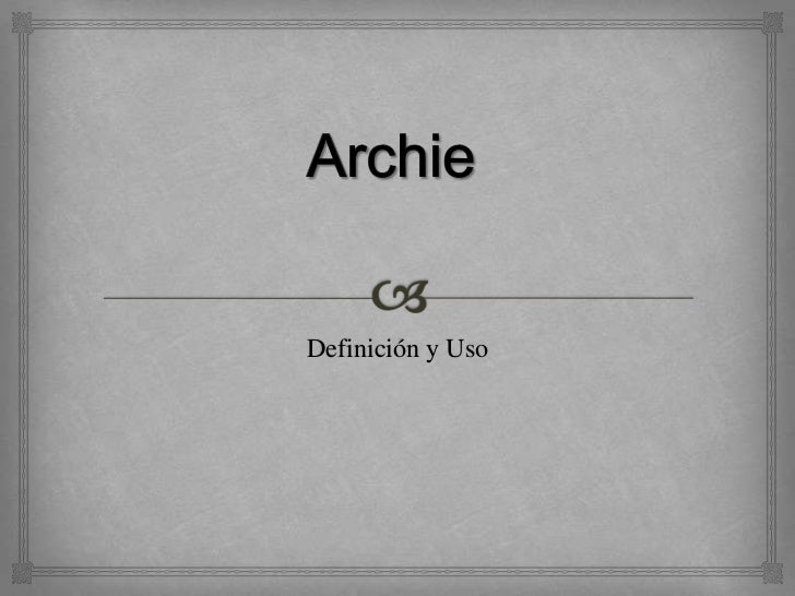 Archie<br />Definición y Uso<br />