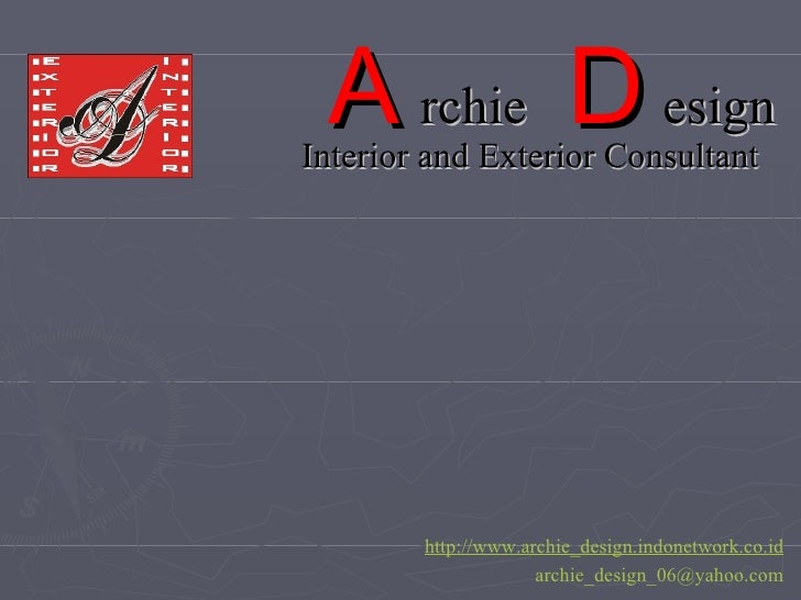 A rchie   D esign Interior and Exterior Consultant http://www.archie_design.indonetwork.co.id [email_address]