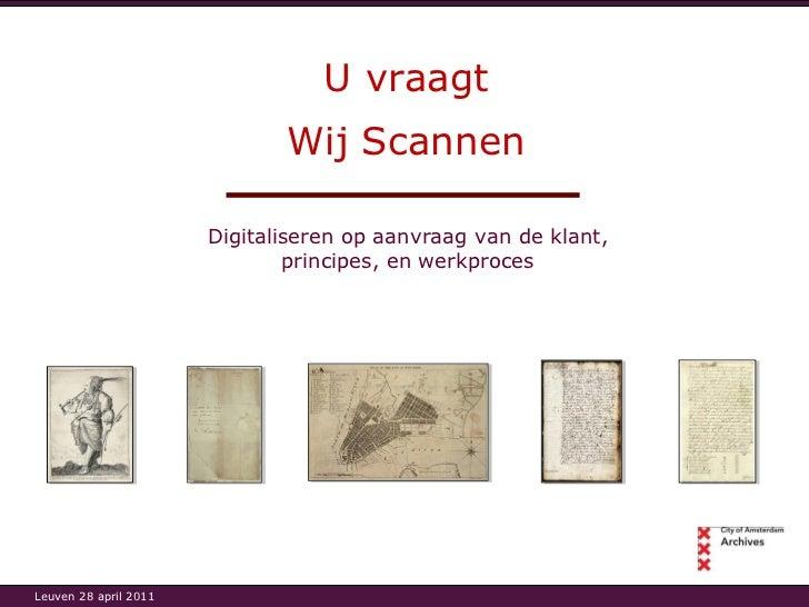 U vraagt Digitaliseren op aanvraag van de klant, principes, en werkproces Wij Scannen Leuven 28 april 2011