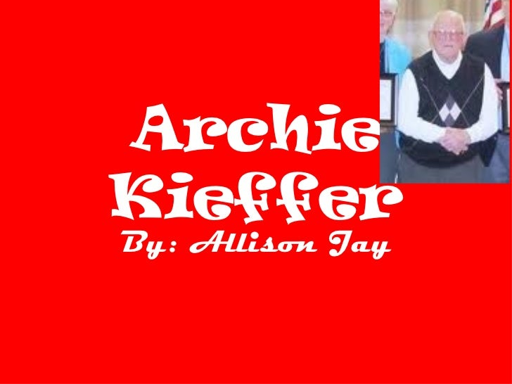 Archie Kieffer By: Allison Jay